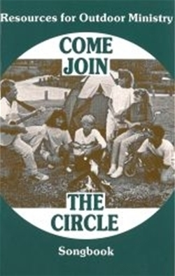 Come Join The Circle: Resources for Outdoor Ministry SONGBOOK