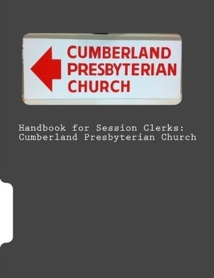 Handbook for Session Clerks: Cumberland Presbyterian Church