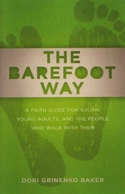 Barefoot Way: A Faith Guide for Youth, Young Adults, and the People Who Walk with Them