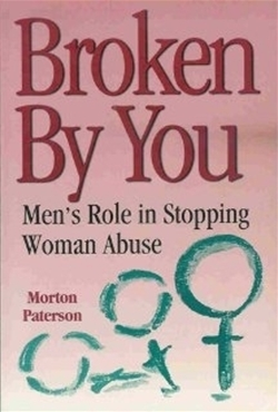 Broken By You: Men's Role in Stopping Woman Abuse