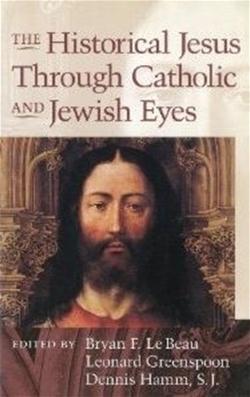 Historical Jesus Through Catholic and Jewish Eyes