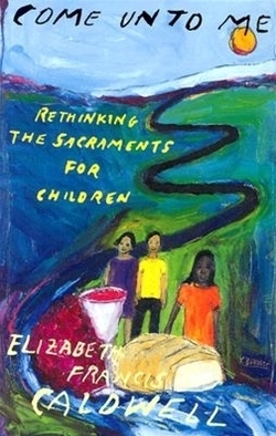 Come Unto Me: Rethinking the Sacraments for Children