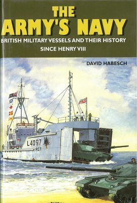 Army's Navy, The: British Military Vessels and Their History Since Henry VIII