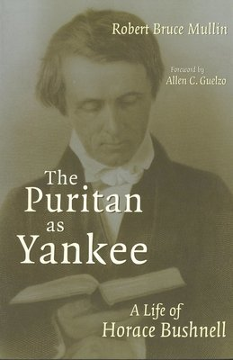Puritan as Yankee, The: A Life of Horace Bushnell