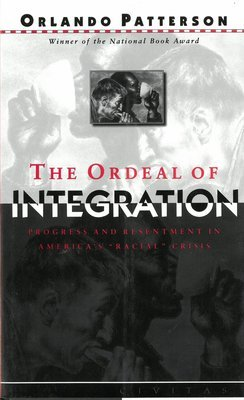 Ordeal Of Integration, The: Progress And Resentment In America's