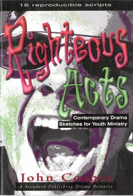 Righteous Acts: Contemporary Drama Sketches for Youth Ministry