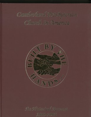 Built by the Hands: Cumberland Presbyterian Church in America, An Historical Account 1869-2002