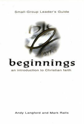 Beginnings: An Introduction to Christian Faith (Small-Group Leader's Guide)