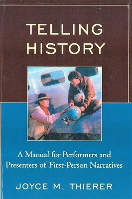 Telling History: A Manual for Performers and Presenters of First-Person Narratives