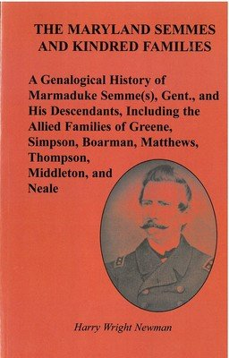 Maryland Semmes and Kindred Families: A Genealogical History of Marmaduke Semme(s), Gent., and His Descendants, Including the Allied Families of ... Matthews, Thompson, Middleton, and Neale, The