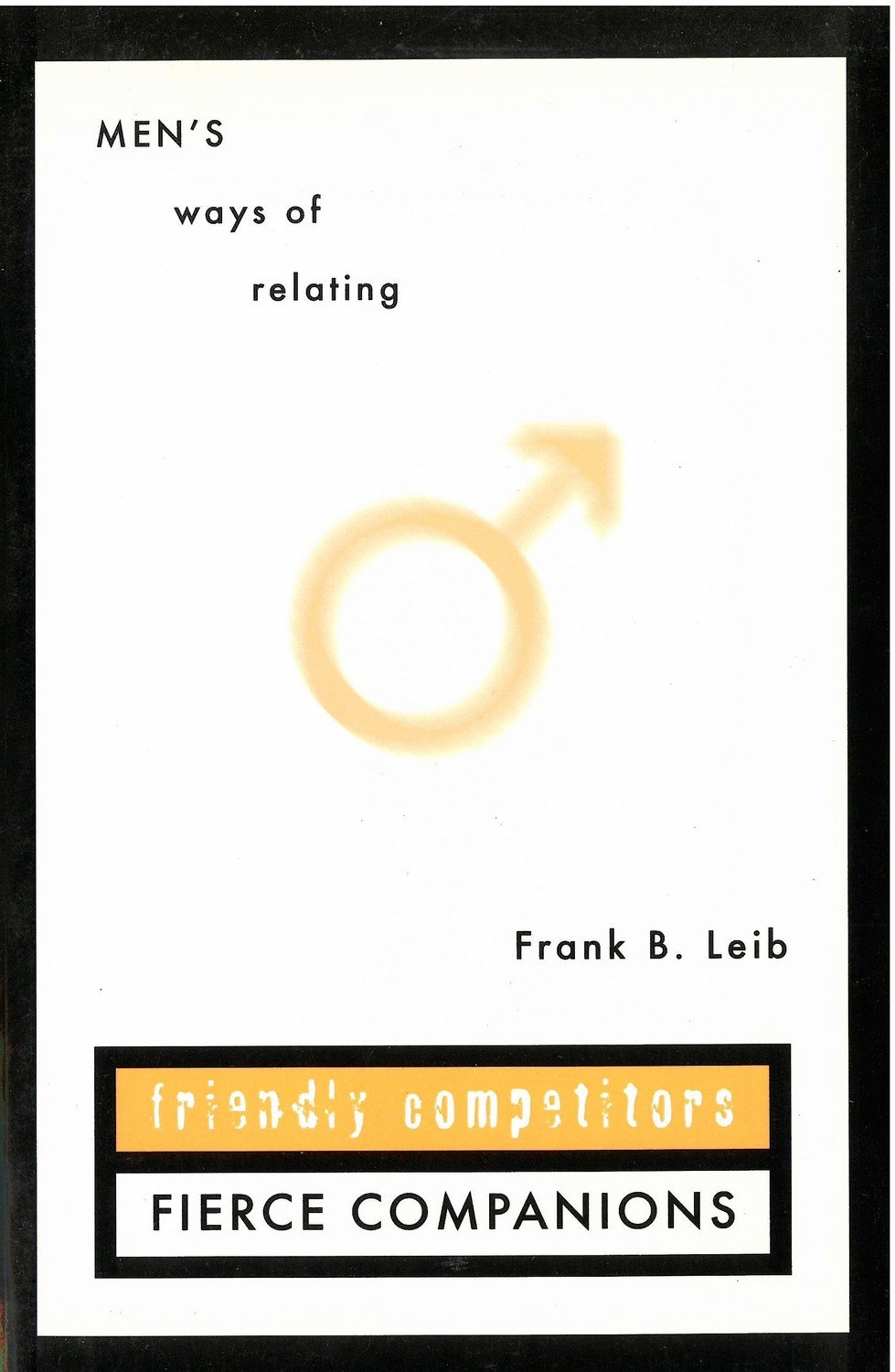 Friendly Competitors Fierce Companions: Men's Ways of Relating
