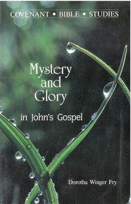 Mystery and Glory in John's Gospel (Covenant Bible Studies Series)