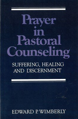 Prayer in Pastoral Counseling: Suffering, Healing, and Discernment