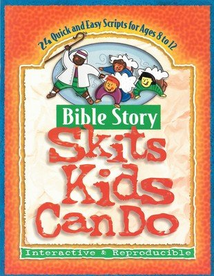 Bible Story Skits Kids Can Do: Quick and Easy Scripts for Ages 8-12.