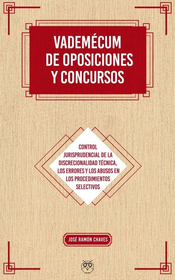 VADEMÉCUM DE OPOSICIONES Y CONCURSOS - Controles de la discrecionalidad técnica, errores y abusos en los procedimientos selectivos 978-84-946237-9-0