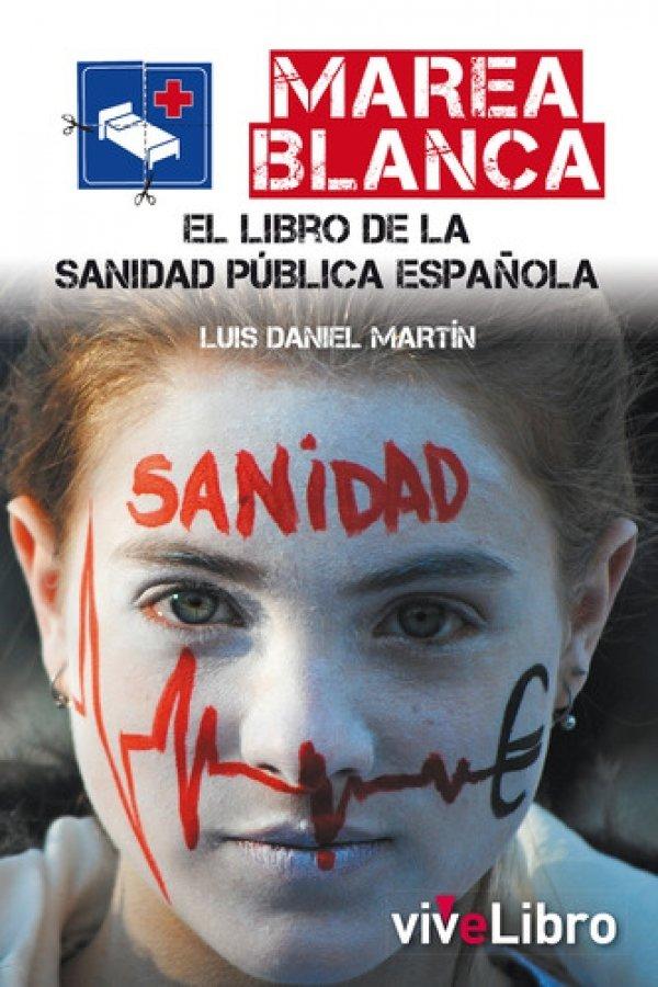 Marea Blanca. El libro de la Sanidad Pública española 978-84-15904-09-0