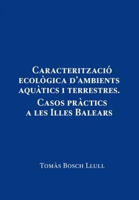 Caracterització ecològica d'ambients aquàtics i terrestres. Casos pràctics a les Illes Balears