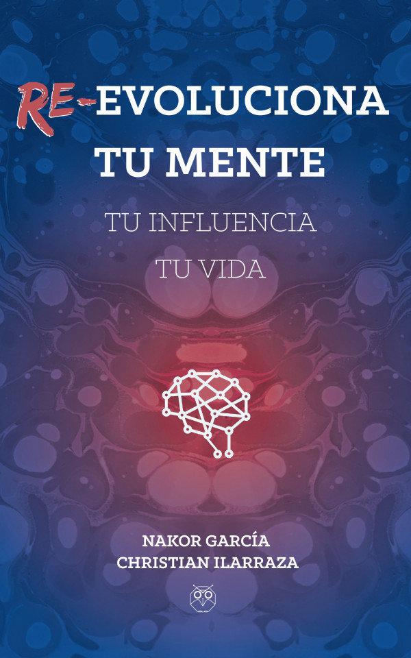 Re-evoluciona tu mente, tu influencia, tu vida 978-84-949142-7-0