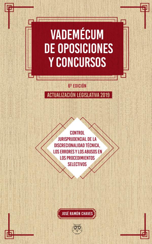 VADEMÉCUM DE OPOSICIONES Y CONCURSOS - Controles de la discrecionalidad técnica, errores y abusos en los procedimientos selectivos (6ª Ed. Actualización legislativa 2019) 978-84-949579-7-0