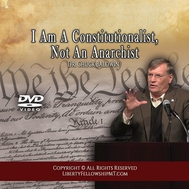 I Am A Constitutionalist, Not An Anarchist - DVD - By Dr. Chuck Baldwin