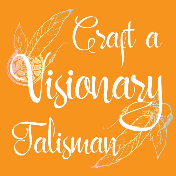 Craft A Visionary Talisman - Online Course TALISMAN2019