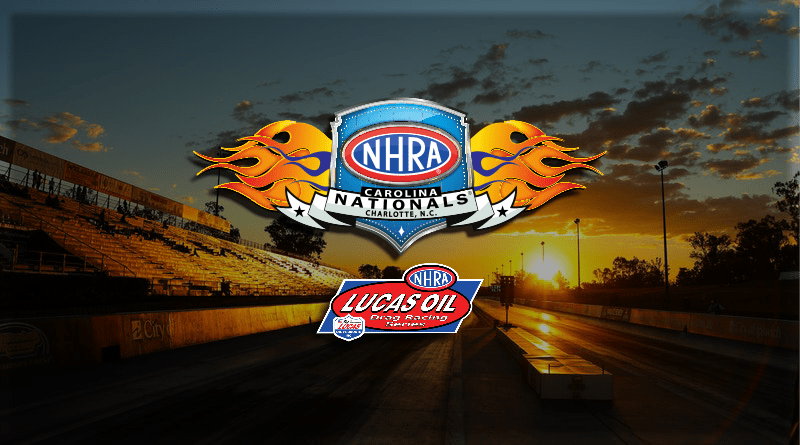 2018 NHRA Carolina Nationals Lucas Oil Racing Series News