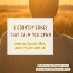 6 Country Songs that Calm You Down