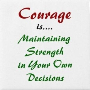 Courage is Maintaining Strength in Your Own Decisions