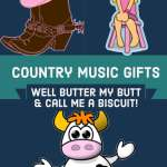 Well Butter My Butt and Call Me a Biscuit! Check out These Creative Country Music Gifts
