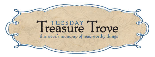 Tuesday Treasure Trove: this week's round-up of read-worthy links