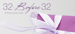 32 Before 32 Birthday Goals Recap