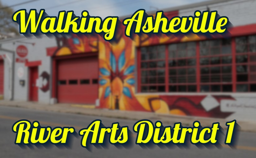 Walking Asheville – River Arts District 1
