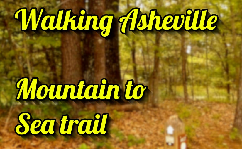 Walking Asheville – Mountain To Sea Trail