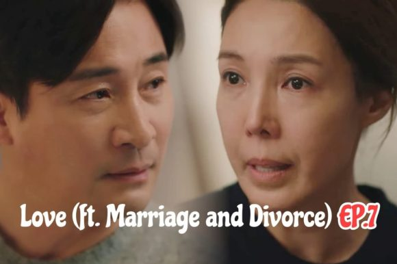 Love Ft Marriage and Divorce ep 7