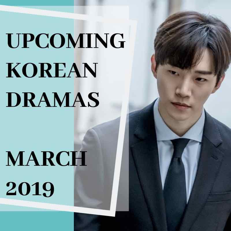 Upcoming Korean Dramas March 2019 - DramaCurrent
