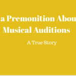 I Had a Premonition About the Musical Auditions–A True Story