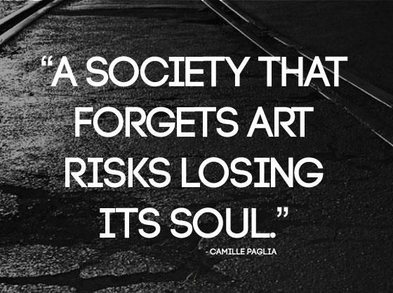 Arts Quote We Love #7–Society Risks Losing its Soul