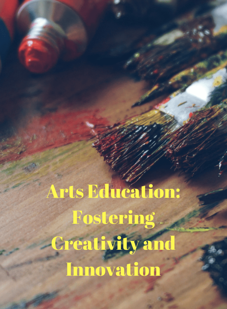 Arts Education: Fostering Creativity and Innovation