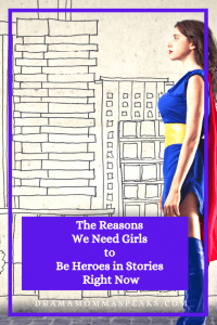 The Reasons We Need Girls to Be Heroes in Stories