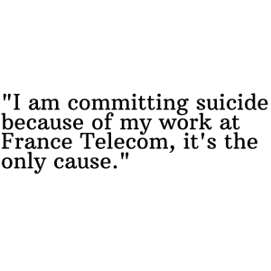 _I am committing suicide because of my work at France Telecom, it's the only cause._