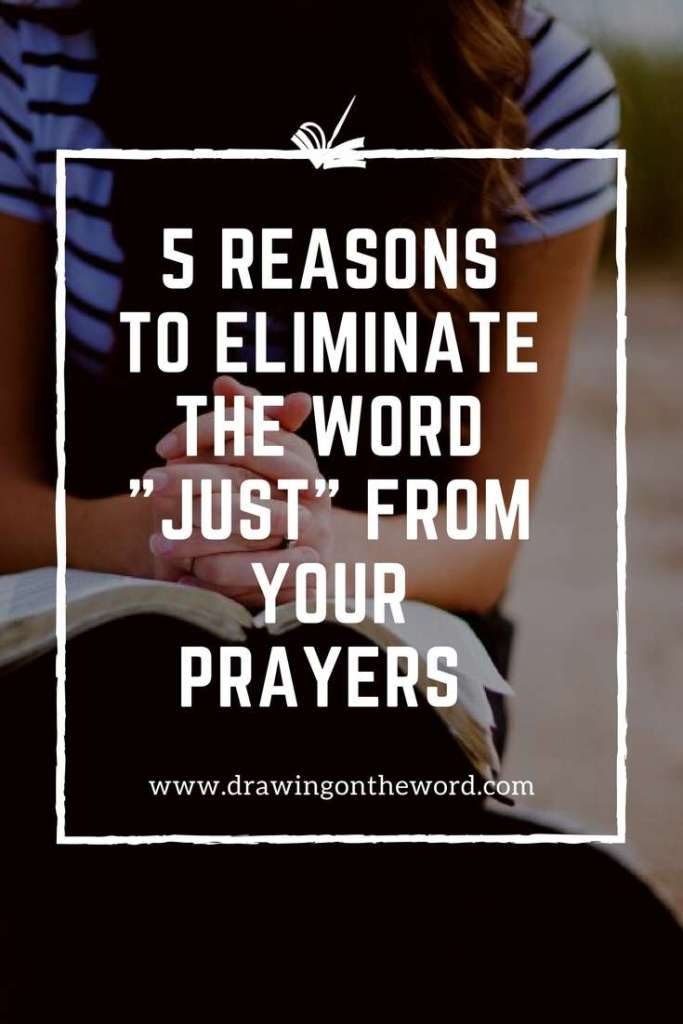 5 reasons to eliminate the word _just_ from your prayers