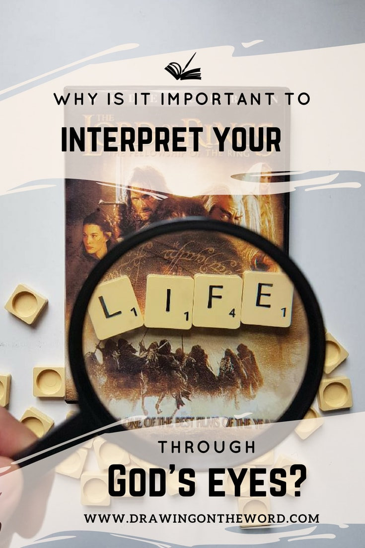 Why it's important to interpret your life through God's eyes