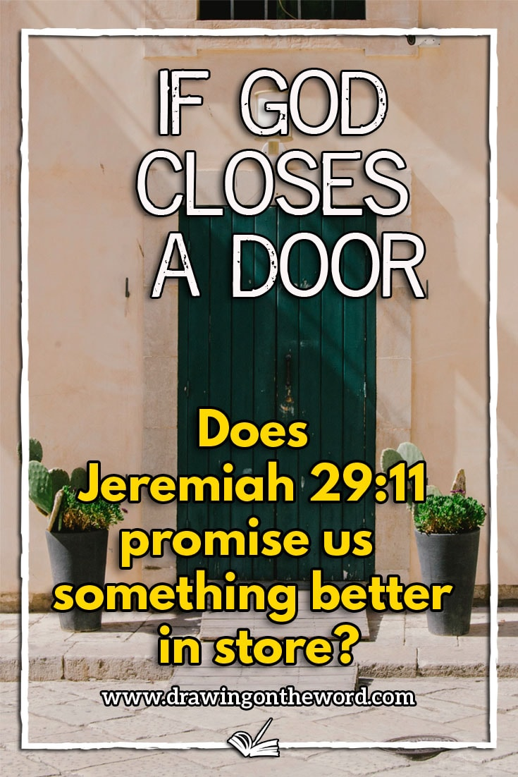 If God closes a door, does he always have something better planned for you instead? Does Jeremiah 29:11 promise us a better future? #jeremiah29:11 #hope #eternalhope #unansweredprayer