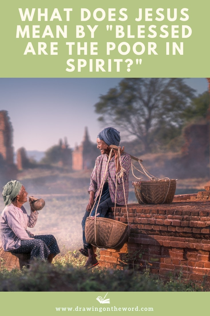 """What Does Jesus Mean By """"Blessed Are The Poor In Spirit?"""" Read about the implications of Jesus' words in Matthew 5:3 and the parallel passage in Luke 6:20 #blessedarethepoor #blessedarethepoorinspirit #poorinspirit #poverty #poor #sermononthemount #beattitudes"""