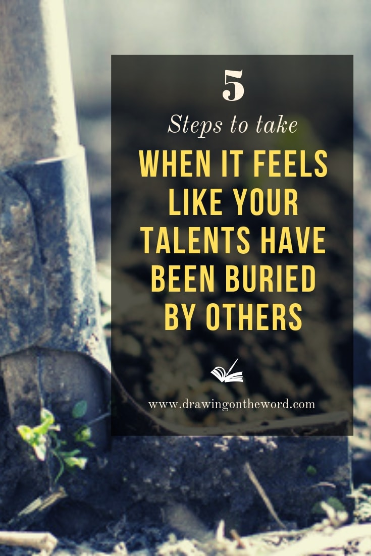 God wants us to use our talents not bury them. But what if it feels like your talents are buried by others? Here are 5 steps to take. Part 3 of a 3-part series. #gifts #talents #buryingyourtalent #parableofthetalents #calling '#identity #spiritualgifts