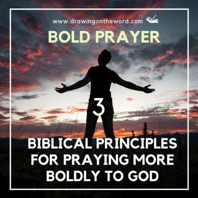 Bold prayer: 3 Biblical principles for praying more boldly to God