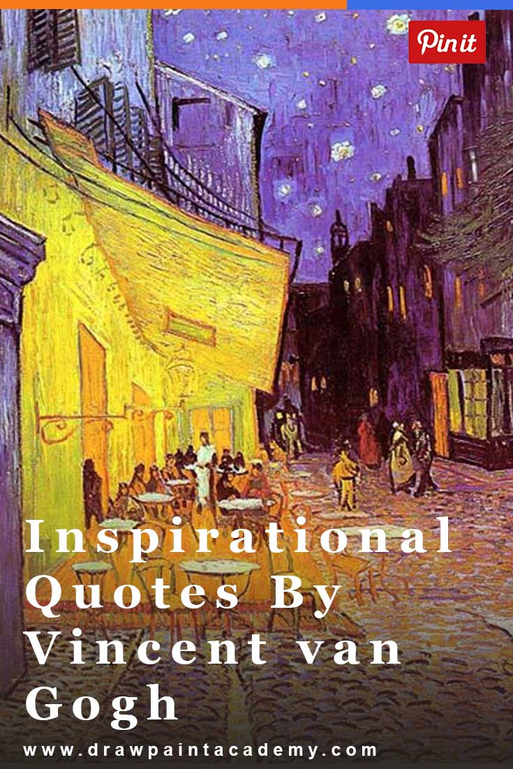 Check out these inspirational quotes by Vincent van Gogh.