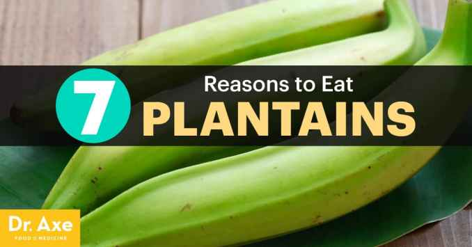 Plantains: 7 Reason to Add This Fruit to Your Diet - Dr. Axe