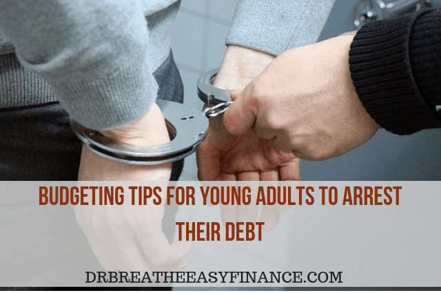 5 Budgeting Tips For Young Adults To Arrest Their Debt