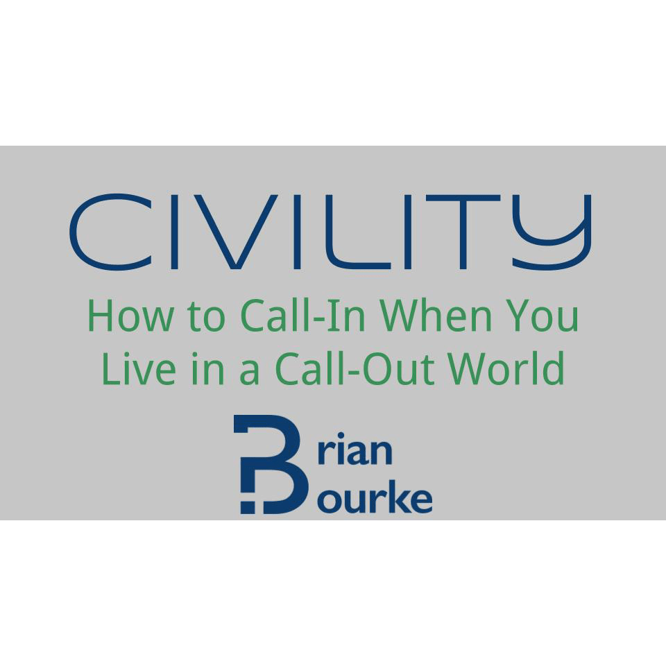 Text on gray background: CIVILITY: How to Call-In When You Live in a Call-Out World {Brian Bourke Logo}